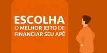 ESCOLHA O MELHOR JEITO DE FINANCIAR SEU AP